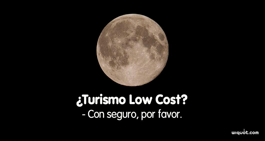 ¿Turismo Low Cost? - Con seguro, por favor.