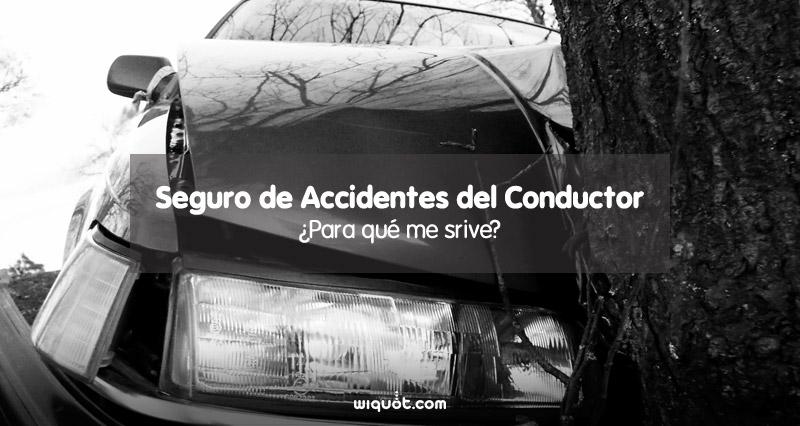 seguro de coche, seguro de accidentes del conductor, póliza, coberturas, seguridad, coche, wiquot,