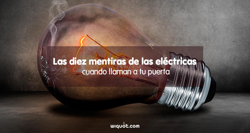 Wiquot, Gestaen, mentiras, compañías eléctricas, mentiras de las eléctricas,  contrato, contadores, tarifa, precio,  luz, contador, PVPC, descuento,